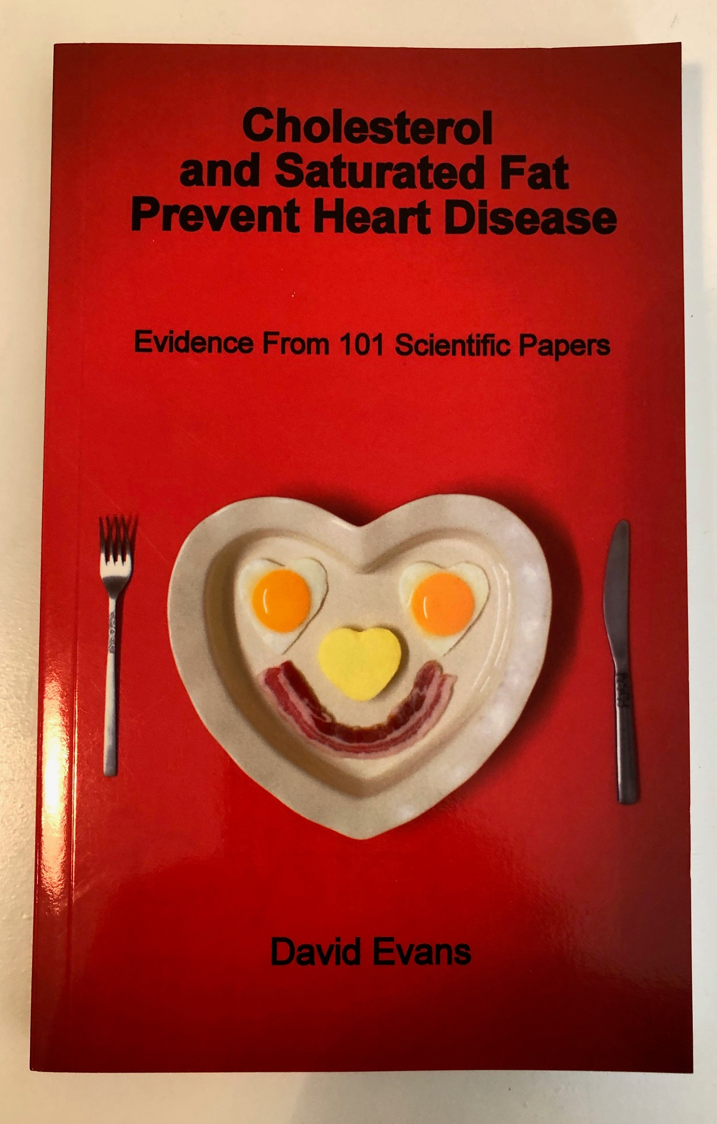 Cholesterol and Saturated Fat Prevent Heart Disease - Evidence from 101 Scientific Papers - David Evans