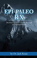 Epi Paleo Rx: The Prescription for Disease Reversal and Optimal Health - Dr Jack Kruse
