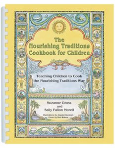 The Nourishing Traditions Cookbook for Children - Teaching Children to Cook the Nourishing Traditionns Way by Suzanne Gross and Sally Fallon Morell