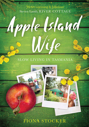 Apple Island Wife: Slow living in Tasmania by Fiona Stocker | PB
