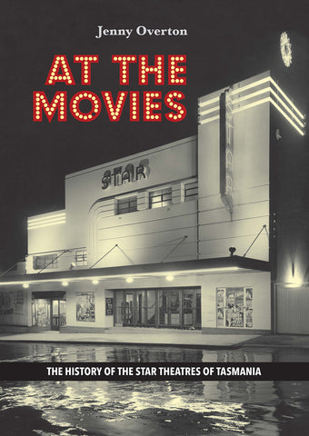 At the Movies: The history of the Star Theatres of Tasmania by Jenny Overton | HB