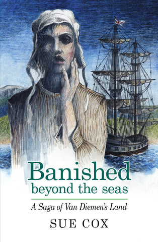 Banished beyond the seas: A saga of Van Diemen's Land by Sue Cox | PB