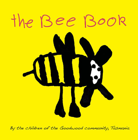 The Bee Book by the children of the Goodwood community, Tasmania | PB