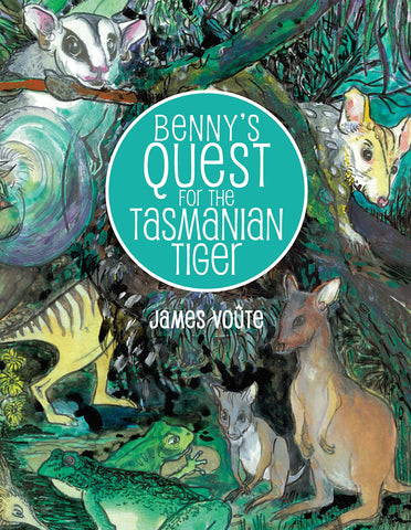 Benny's Quest for the Tasmanian Tiger written and illustrated by James Voute | HB