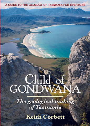 Child of Gondwana: The geological making of Tasmania by Keith Corbett | HB