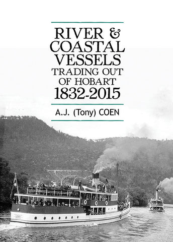River and Coastal Vessels trading out of Hobart 1832-2015 | AJ (Tony) Coen | HB