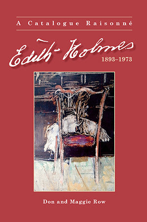 Edith Holmes 1893 - 1973, A Catalogue Raisonne by Don and Maggie Row | Hardback