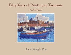 Fifty Years of Painting in Tasmania 1925 - 1975 by Don and Maggie Row | Hardback