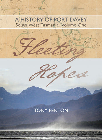 Fleeting Hopes: A history of Port Davey, South West Tasmania, Volume1 by Tony Fenton | PB