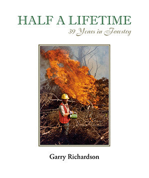 Half A Lifetime: 39 Years in Forestry by Garry Richardson | Paperback