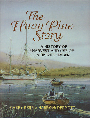 The Huon Pine Story by G. Kerr & H. McDermott | Hardback