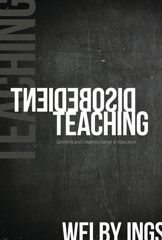 Disobedient Teaching: Surviving & creating change in education by Welby Ings | PB
