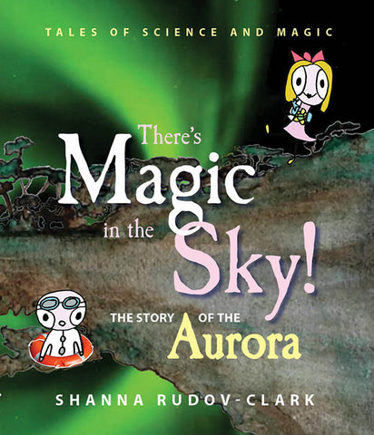 Auroras...There's Magic in the Sky by Shanna Rudov-Clark | Hardback