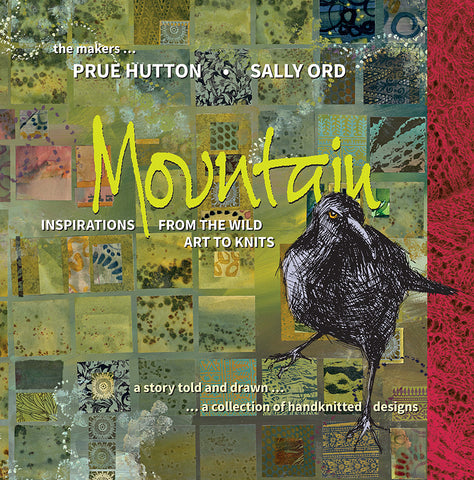 Mountain, Inspirations from the wild - Art to Knits from Prue Hutton & Sally Ord | Hardback
