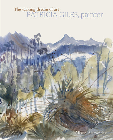 The waking dream of art: Patricia Giles, painter by Alison Alexander | HB