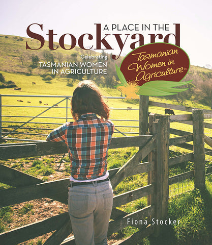 A Place in the Stockyard – Tasmanian Women in Agriculture by Fiona Stocker | PB