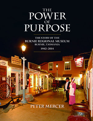 The Power of Purpose: The story of the Burnie Regional Museum by Peter  Mercer | HB | Limited Edition