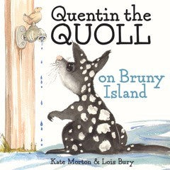 Quentin the quoll on Bruny Island written by Kate Morton, illustrated by Lois Bury | PB