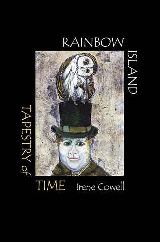 Rainbow Island: Tapestry of Time by Irene Cowell | PB