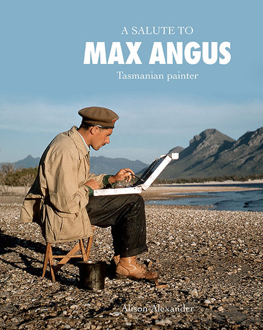 A Salute to Max Angus, Tasmanian painter by Alison Alexander | HB