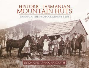 Historic Tasmanian Mountain Huts by Simon Cubit & Nic Haygarth | Hardback