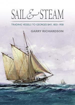Sail and Steam: Trading Vessels to Georges Bay 1833-1958 by Garry Richardson | Hardback