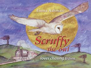 Scruffy the Owl Loves Chasing Trains by Emma Nahmani | Hardback
