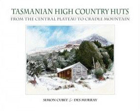 Tasmanian High Country Huts by Simon Cubit and Des Murray | Hardback