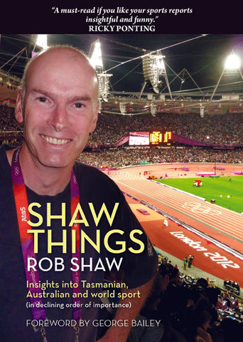 Shaw Things: Insights into Tasmanian, Australian and world sport by Rob Shaw | PB