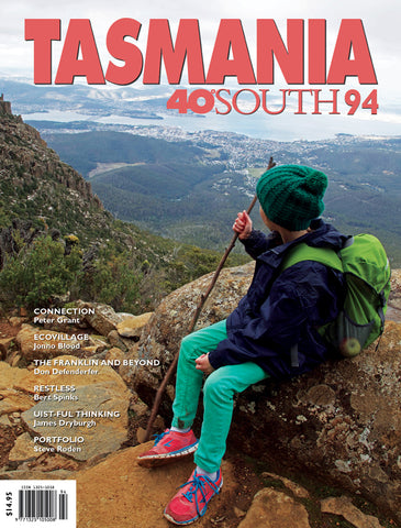 Tasmania 40°South Issue 94, Spring 2019