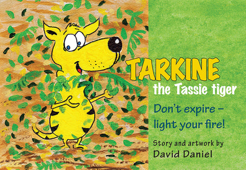 Tarkine the Tassie tiger: Don't expire - light your fire! by David Daniel | PB