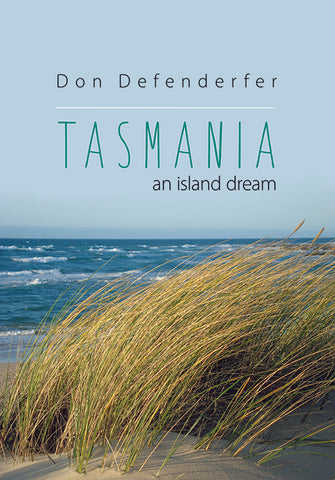 Tasmania: An Island Dream by Don Defenderfer | PB