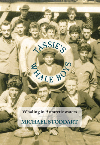 Tassie's Whale Boys: Whaling in Antarctic waters by Michael Stoddart | PB