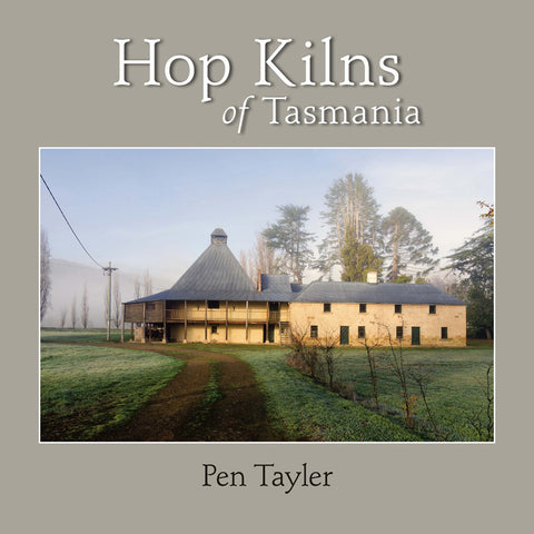 Hop Kilns of Tasmania - Text and Photography by Pen Tayler | Hardback