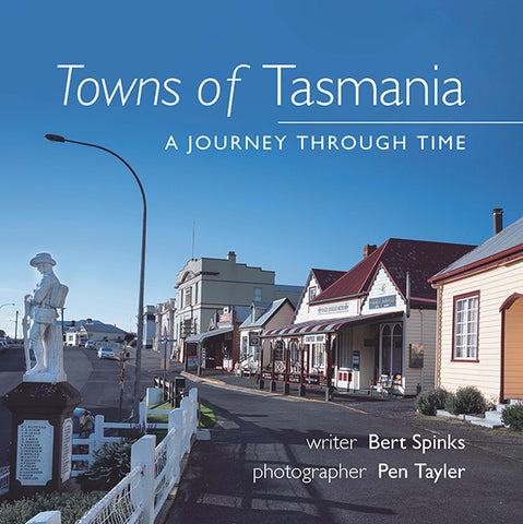 Towns of Tasmania: A journey through time | Bert Spinks & Pen Tayler | HB