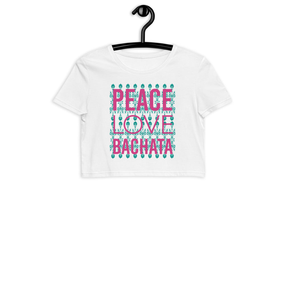 PEACE LOVE BACHATA / Organic Crop T-Shirt