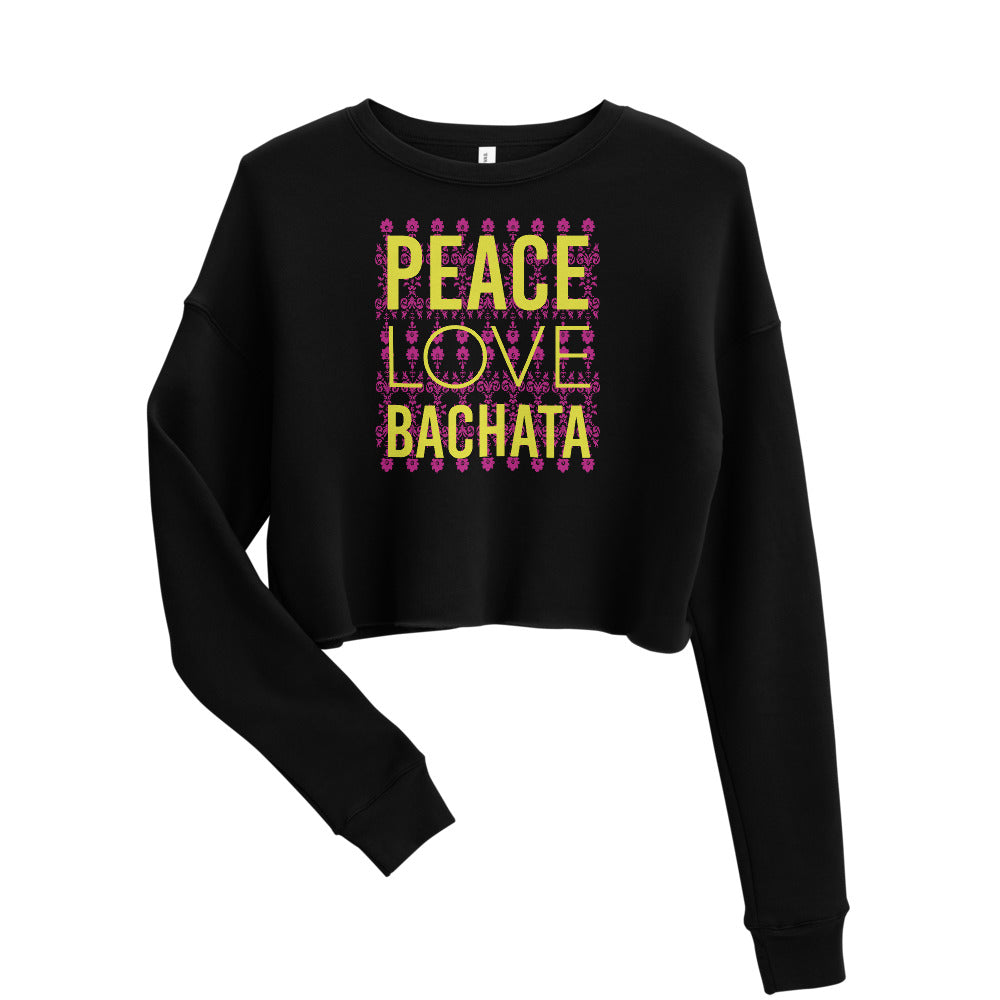 PEACE LOVE BACHATA / Crop Sweatshirt