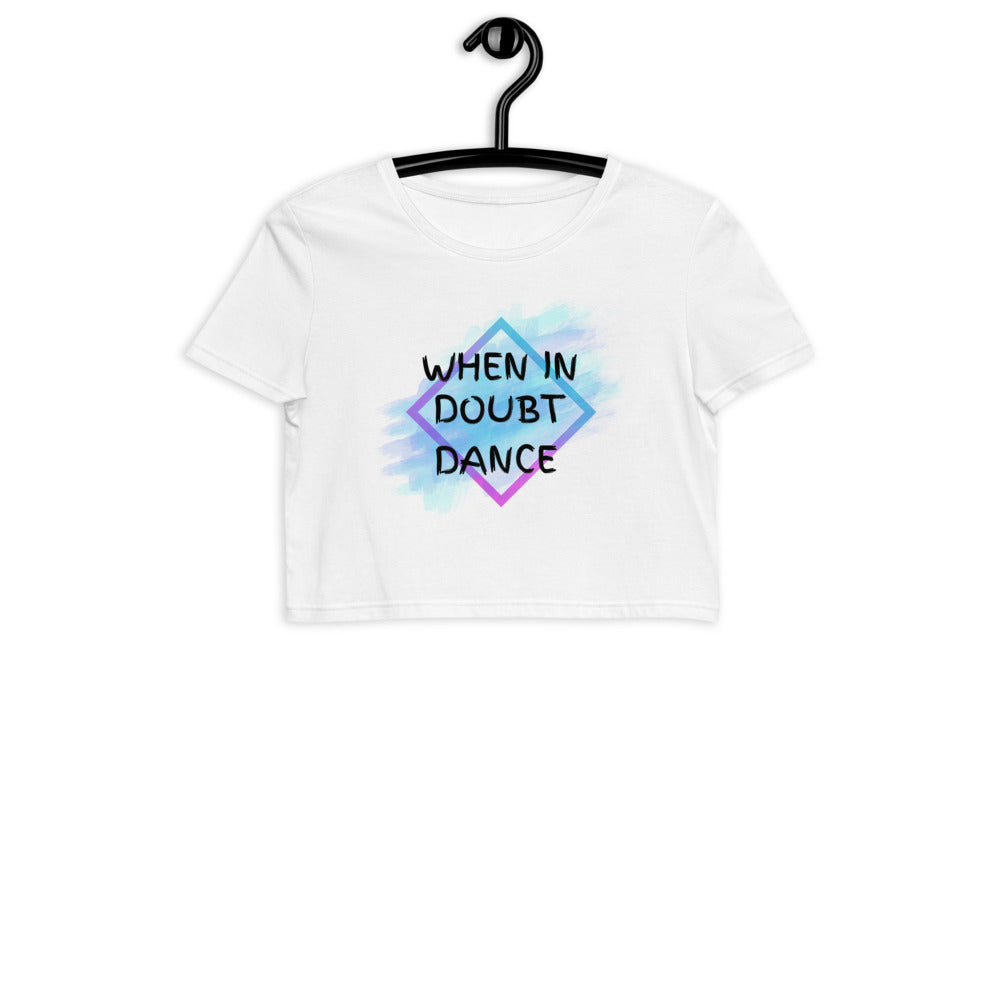 WHEN IN DOUBT DANCE / Organic Crop T-Shirt