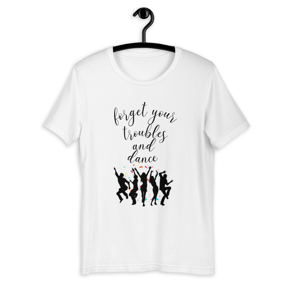 FORGET YOUR TROUBLES AND DANCE / Premium T-Shirt (Unisex)