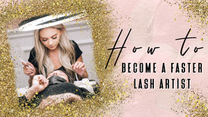 How to become a faster Lash Artist