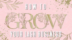 How to begin and grow your Lash business