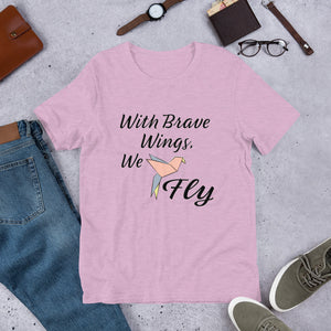 With Brave Wings We Fly T-shirt