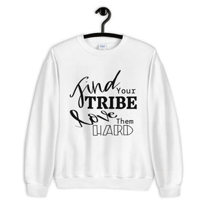 Find Your Tribe, Love Them Hard Sweatshirt
