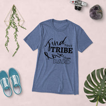 Load image into Gallery viewer, Find your Tribe, Love Them Hard T-Shirt