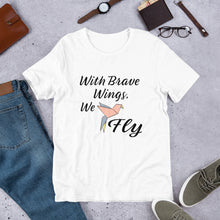 Load image into Gallery viewer, With Brave Wings We Fly T-shirt