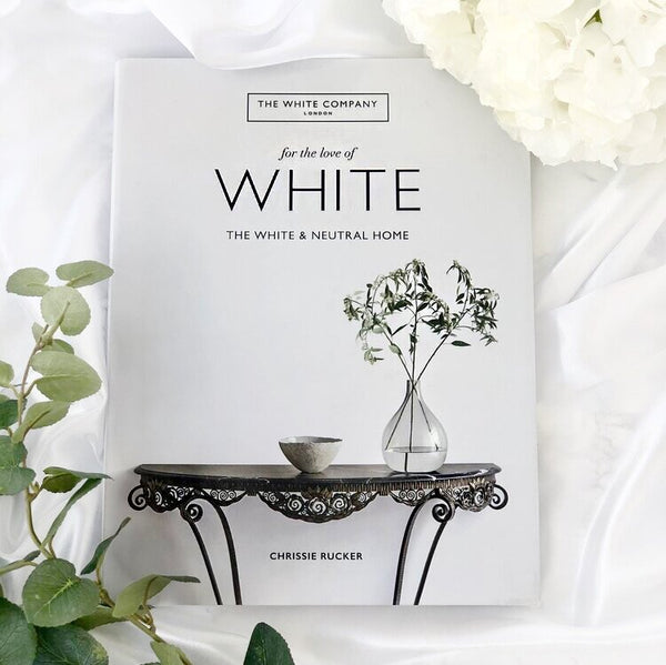The White Company Book , For the Love of White : The White & Neutral Home