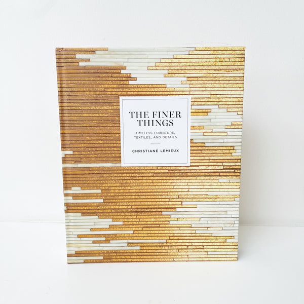 THE FINER THINGS : A BOOK ON TIMELESS FURNITURE, TEXTILES AND DETAILS