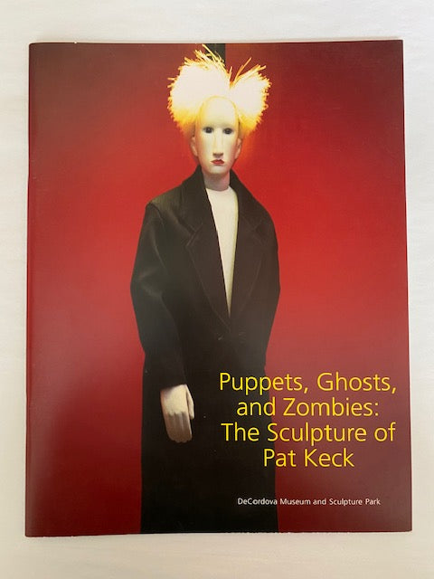 Puppets, Ghosts, and Zombies: the Sculpture of Pat Keck