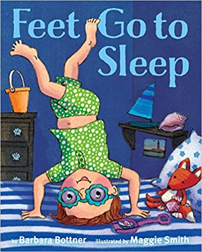 Feet Go to Sleep by Barbara Bottner & Maggie Smith