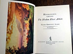 Highlights Among the Hudson River Artists by Clara Endicott Sears - 1947